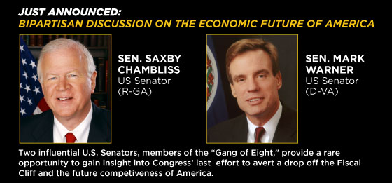 "Two influential U.S. Senators, members of the ""Gang of Eight"", provide a rare opportunity to gain insight into Congress' last effort to avert a drop off the Fiscal Cliff and the future competitiveness of America."