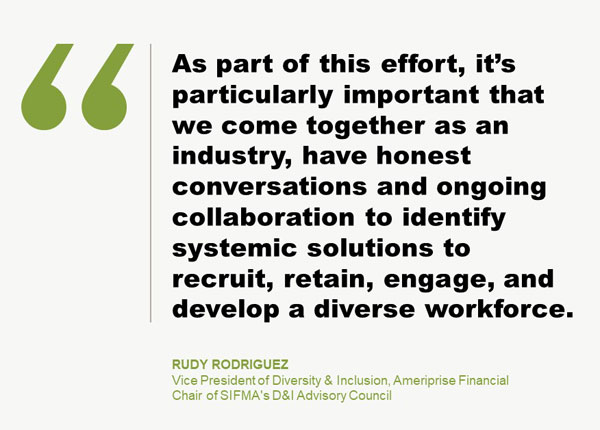 Rudy Rodriguez, VP of Diversity & Inclusion at Ameriprise Financial, and Chair of SIFMA's D&I Advisory Council Quote
